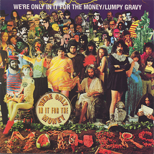 [We're Only In It For The Money / Lumpy Gravy]